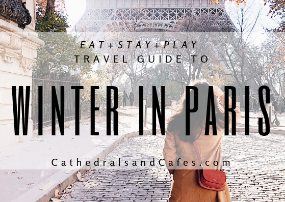 Eat+Stay+Play City Guide to Paris, France _ Paris in Winter _ Travel Guide _ Travel Tips _ Cathedrals and Cafes Blog